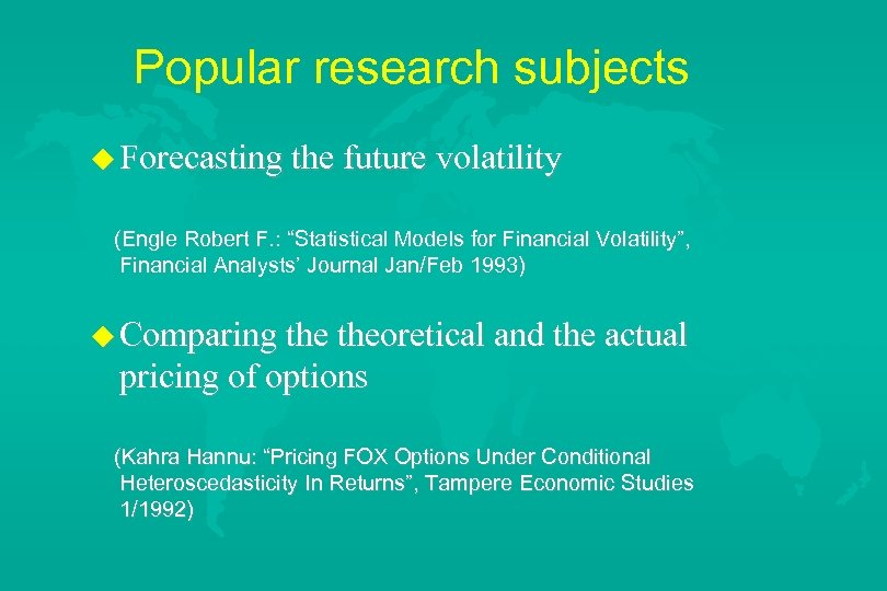 "Popular research subjects u Forecasting the future volatility (Engle Robert F. : ""Statistical Models"