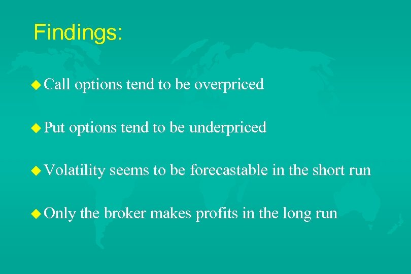 Findings: u Call options tend to be overpriced u Put options tend to be