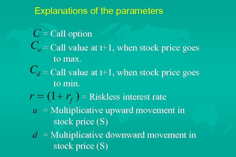 Explanations of the parameters C = Call option = Call value at t+1, when