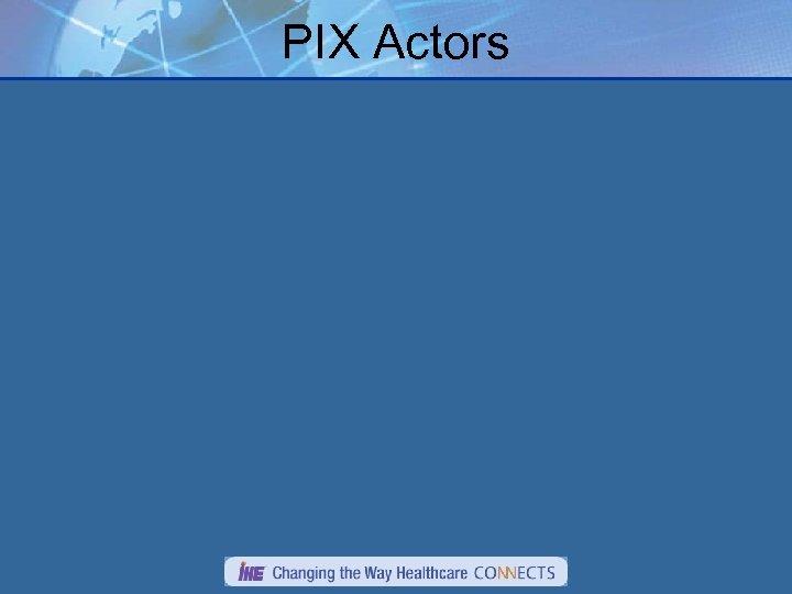 PIX Actors