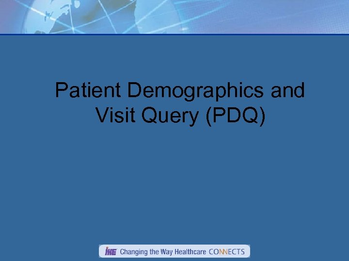 Patient Demographics and Visit Query (PDQ)