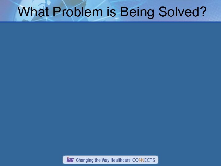 What Problem is Being Solved?