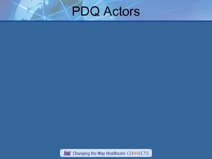 PDQ Actors