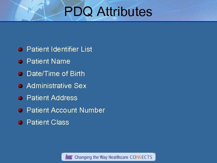 PDQ Attributes Patient Identifier List Patient Name Date/Time of Birth Administrative Sex Patient Address