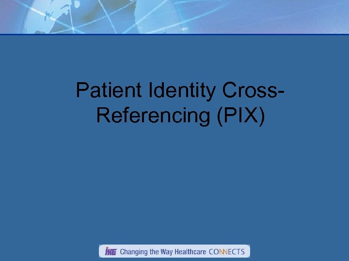 Patient Identity Cross. Referencing (PIX)
