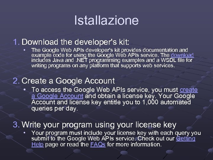Istallazione 1. Download the developer's kit: • The Google Web APIs developer's kit provides