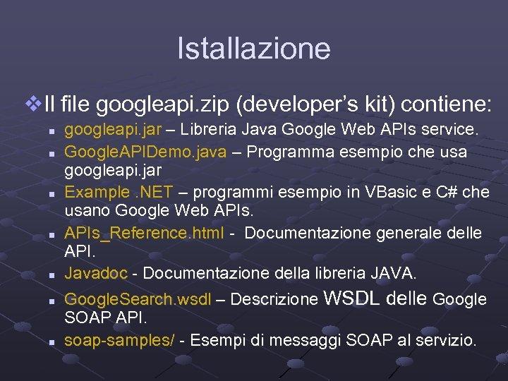 Istallazione v. Il file googleapi. zip (developer's kit) contiene: n n n n googleapi.