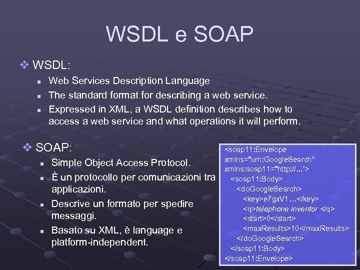 WSDL e SOAP v WSDL: n n n Web Services Description Language The standard