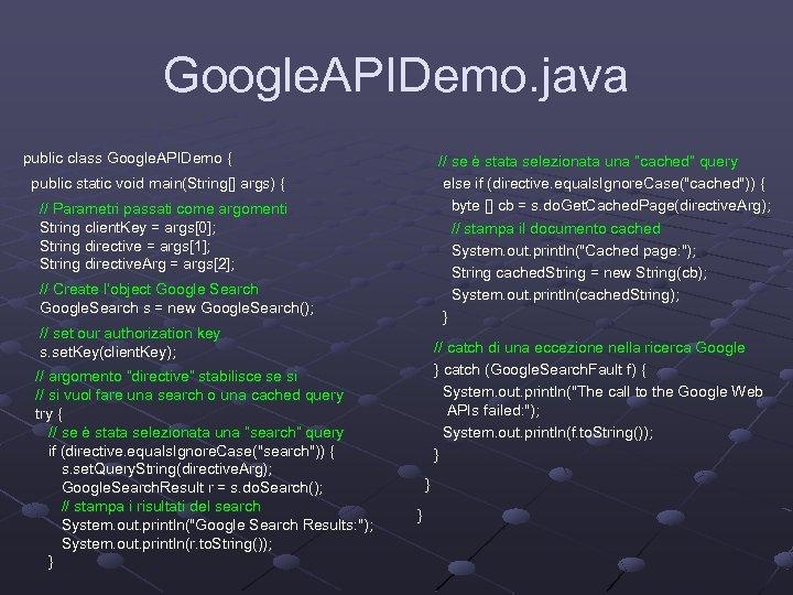 Google. APIDemo. java public class Google. APIDemo { public static void main(String[] args) {
