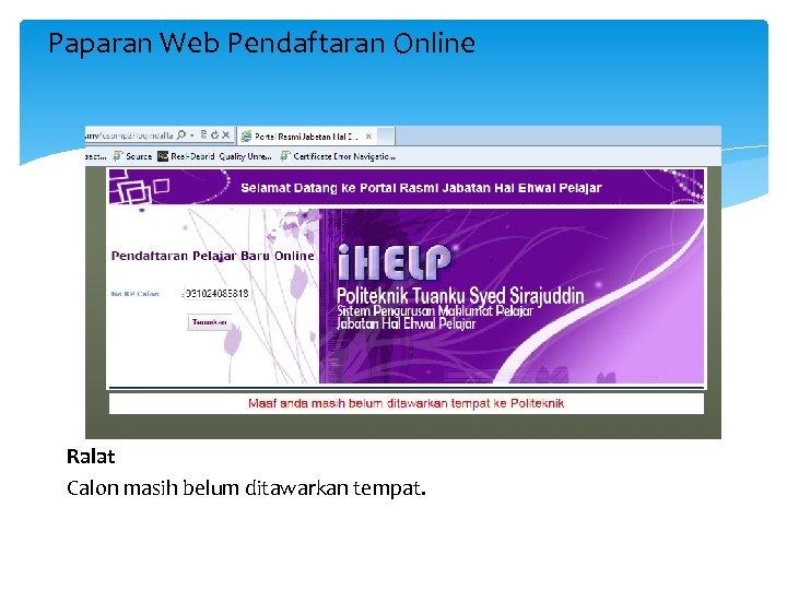 Paparan Web Pendaftaran Online Ralat Calon masih belum ditawarkan tempat.