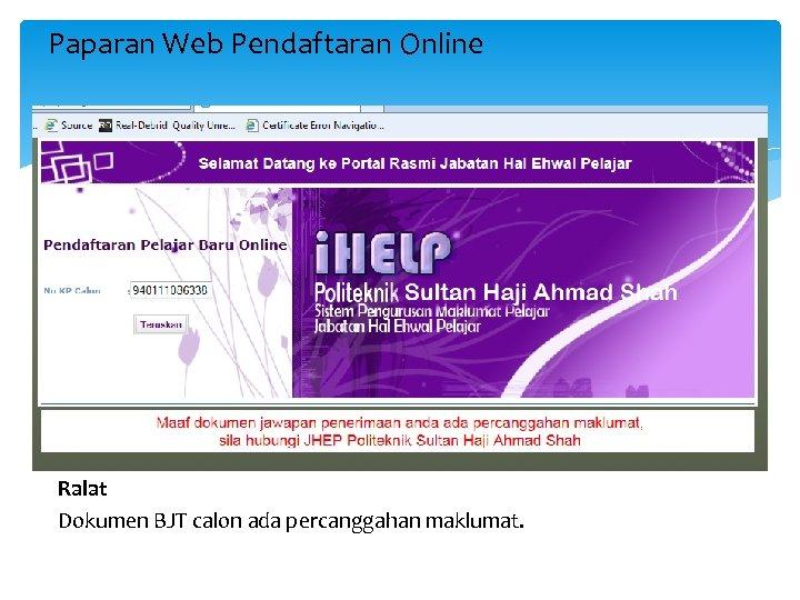 Paparan Web Pendaftaran Online Ralat Dokumen BJT calon ada percanggahan maklumat.