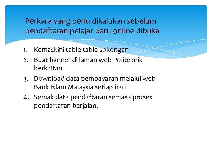 Perkara yang perlu dikalukan sebelum pendaftaran pelajar baru online dibuka 1. Kemaskini table-table sokongan