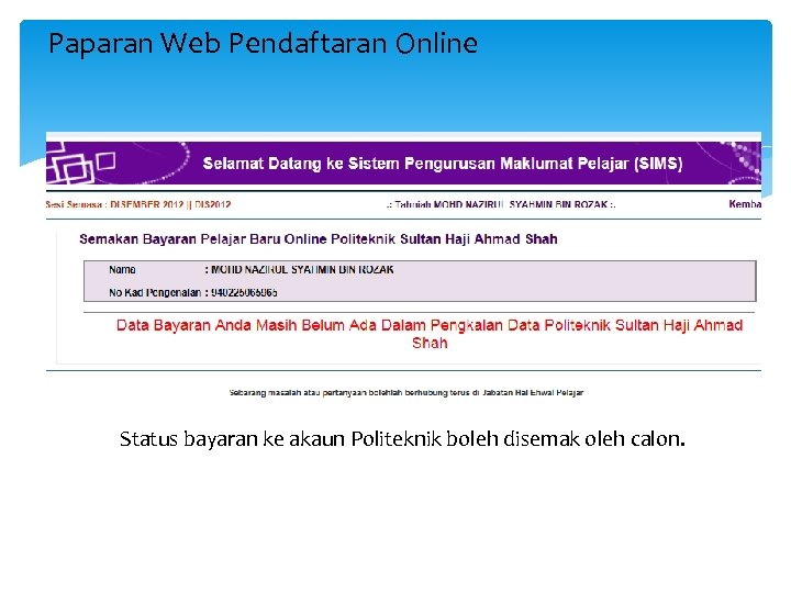 Paparan Web Pendaftaran Online Status bayaran ke akaun Politeknik boleh disemak oleh calon.