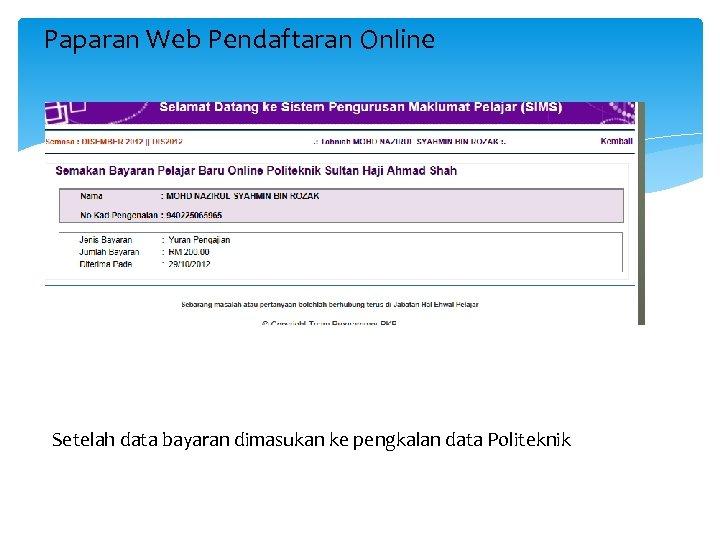 Paparan Web Pendaftaran Online Setelah data bayaran dimasukan ke pengkalan data Politeknik