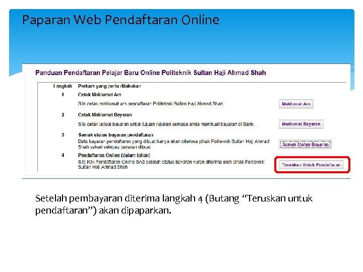 "Paparan Web Pendaftaran Online Setelah pembayaran diterima langkah 4 (Butang ""Teruskan untuk pendaftaran"") akan"
