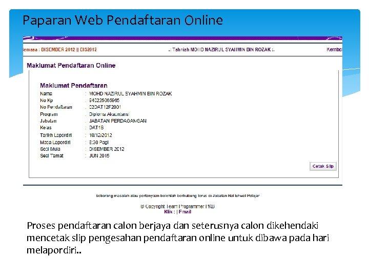 Paparan Web Pendaftaran Online Proses pendaftaran calon berjaya dan seterusnya calon dikehendaki mencetak slip