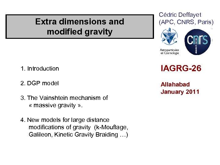 Extra dimensions and modified gravity Cédric Deffayet (APC, CNRS, Paris) 1. Introduction IAGRG-26 2.