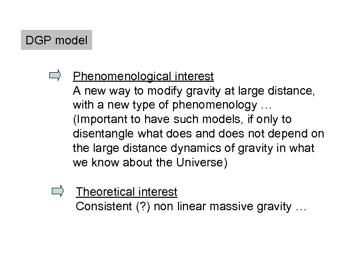 DGP model Phenomenological interest A new way to modify gravity at large distance, with