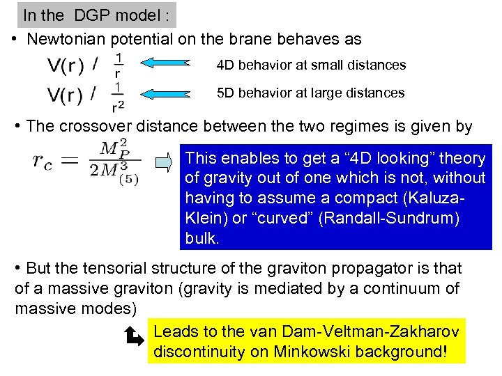 In the DGP model : • Newtonian potential on the brane behaves as 4