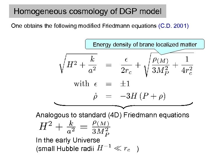 Homogeneous cosmology of DGP model One obtains the following modified Friedmann equations (C. D.