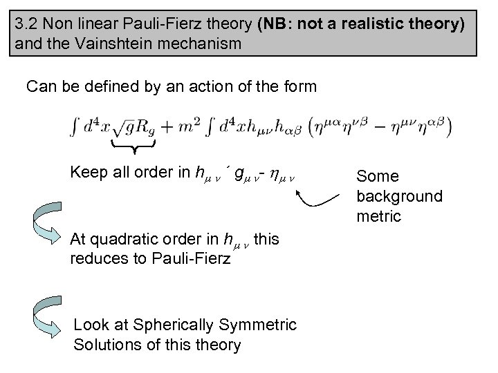 3. 2 Non linear Pauli-Fierz theory (NB: not a realistic theory) and the Vainshtein