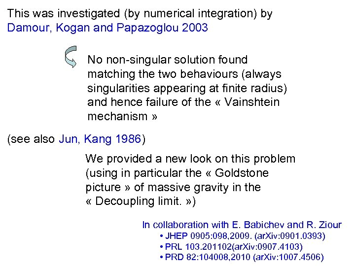 This was investigated (by numerical integration) by Damour, Kogan and Papazoglou 2003 No non-singular