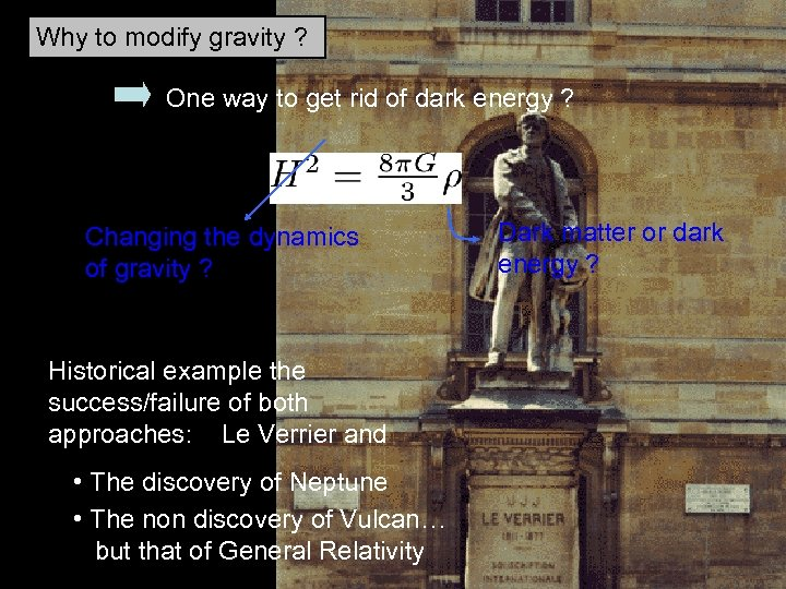 Why to modify gravity ? One way to get rid of dark energy ?
