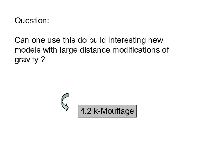 Question: Can one use this do build interesting new models with large distance modifications