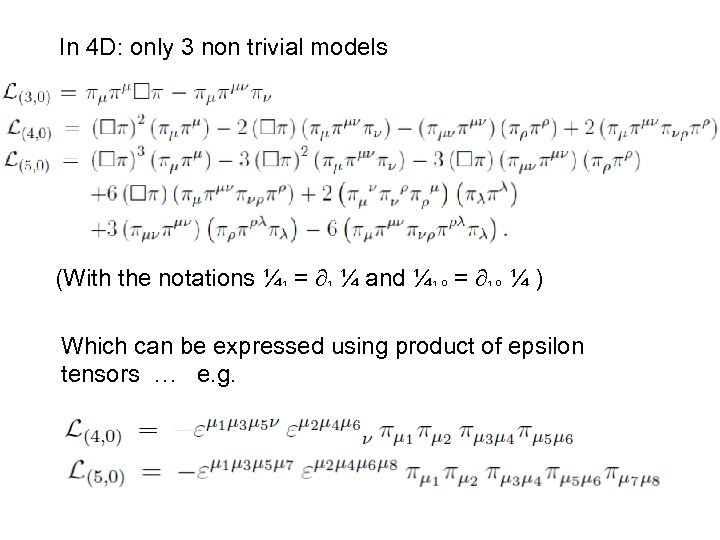In 4 D: only 3 non trivial models (With the notations ¼¹ = ¹