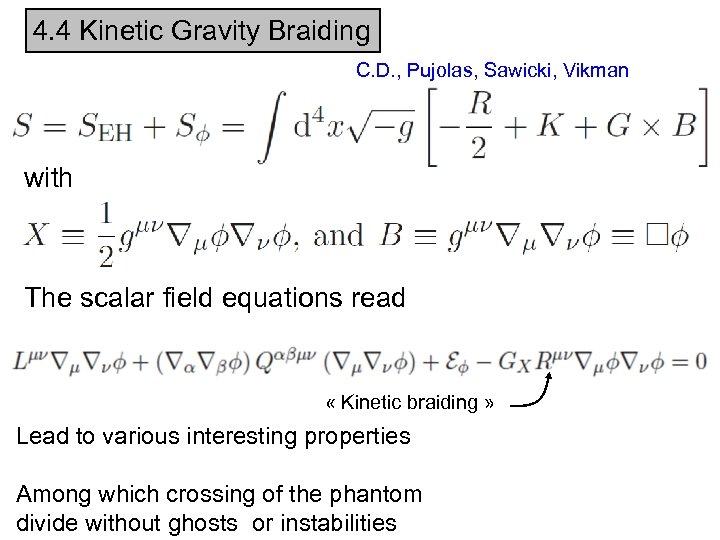 4. 4 Kinetic Gravity Braiding C. D. , Pujolas, Sawicki, Vikman with The scalar