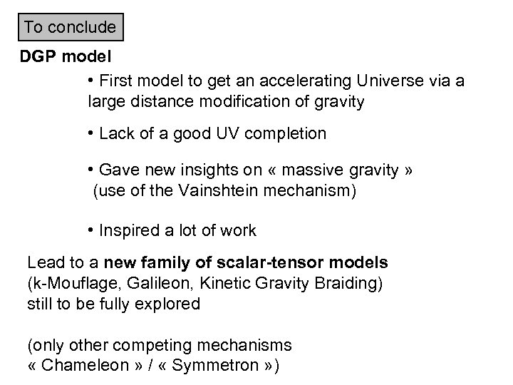 To conclude DGP model • First model to get an accelerating Universe via a