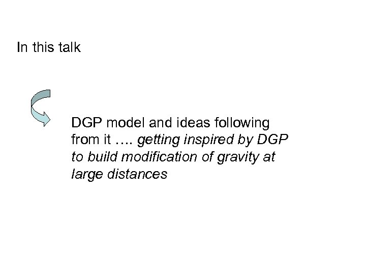 In this talk DGP model and ideas following from it …. getting inspired by