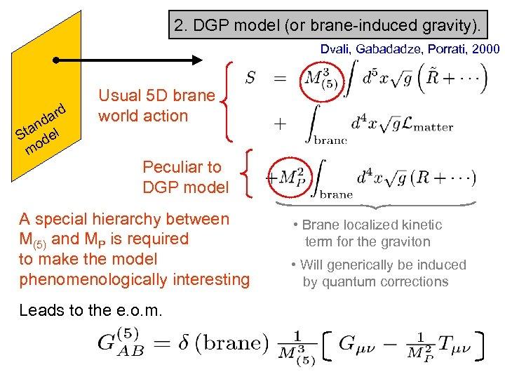 2. DGP model (or brane-induced gravity). Dvali, Gabadadze, Porrati, 2000 rd a nd l