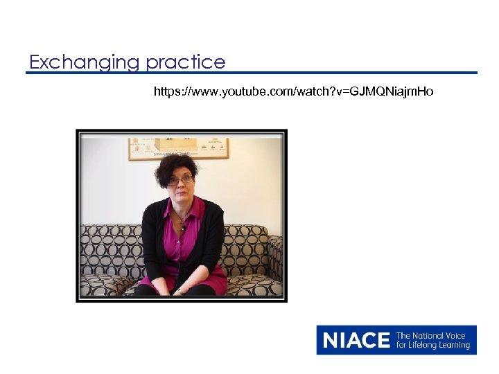 Exchanging practice https: //www. youtube. com/watch? v=GJMQNiajm. Ho
