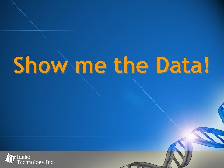 Show me the Data!