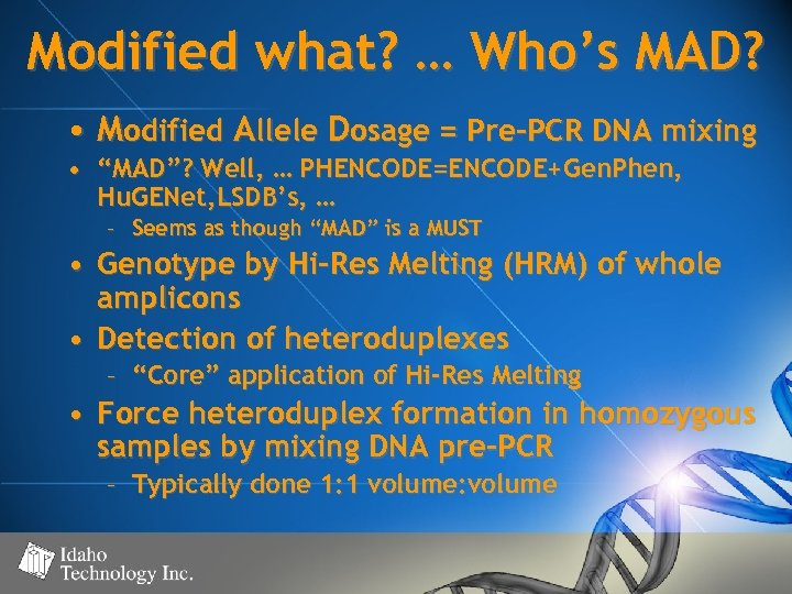 Modified what? … Who's MAD? • Modified Allele Dosage = Pre-PCR DNA mixing •