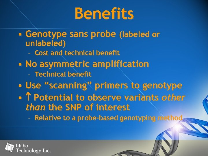 Benefits • Genotype sans probe (labeled or unlabeled) – Cost and technical benefit •