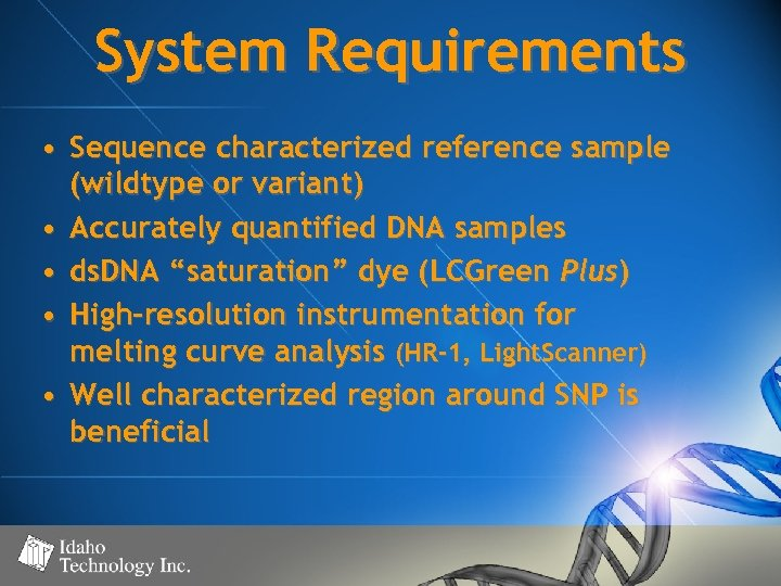 System Requirements • Sequence characterized reference sample (wildtype or variant) • Accurately quantified DNA