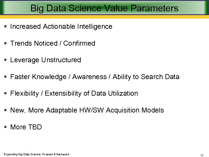 Big Data Science Value Parameters § Increased Actionable Intelligence § Trends Noticed / Confirmed