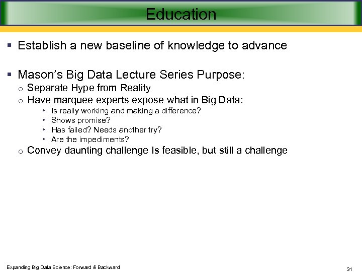 Education § Establish a new baseline of knowledge to advance § Mason's Big Data