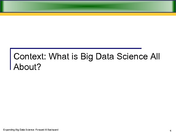 Context: What is Big Data Science All About? Expanding Big Data Science: Forward &
