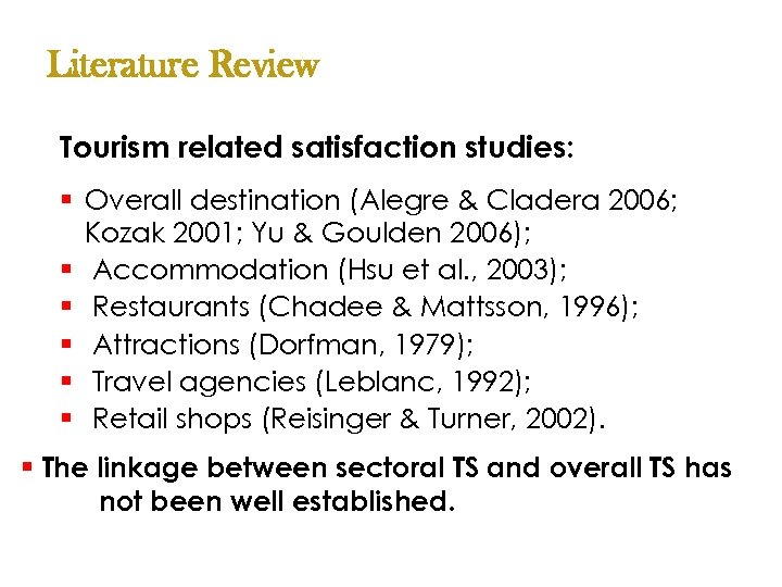 Literature Review Tourism related satisfaction studies: § Overall destination (Alegre & Cladera 2006; Kozak