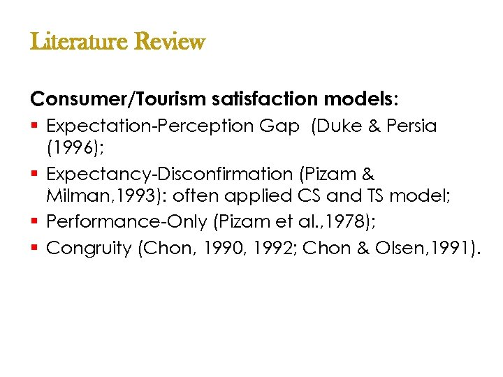 Literature Review Consumer/Tourism satisfaction models: § Expectation-Perception Gap (Duke & Persia (1996); § Expectancy-Disconfirmation
