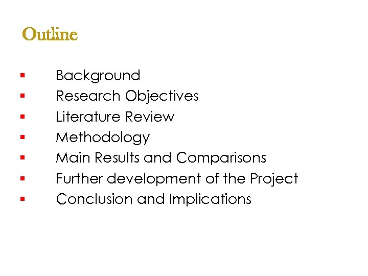 Outline § § § § Background Research Objectives Literature Review Methodology Main Results and