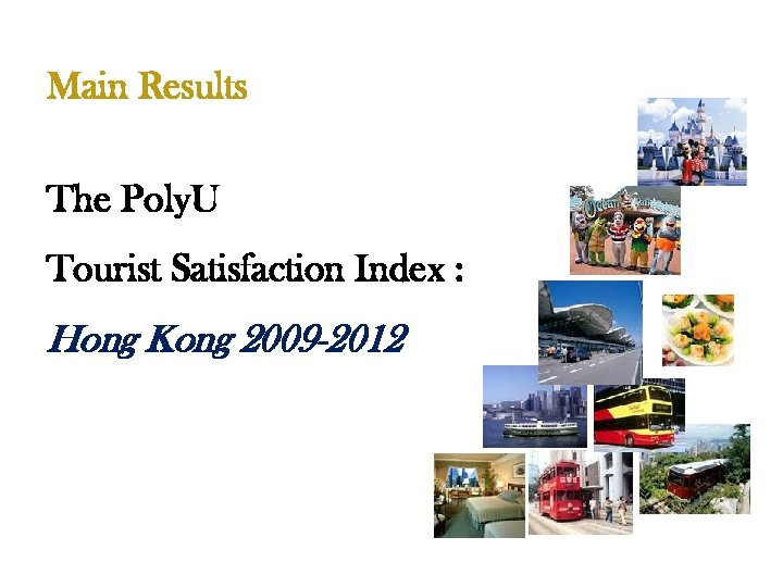 Main Results The Poly. U Tourist Satisfaction Index : Hong Kong 2009 -2012