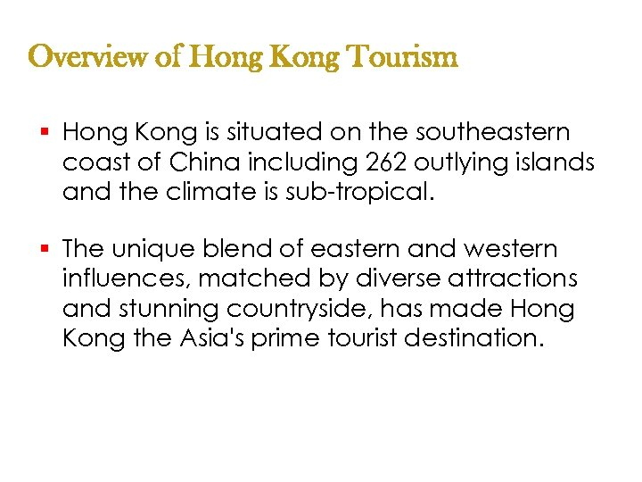 Overview of Hong Kong Tourism § Hong Kong is situated on the southeastern coast