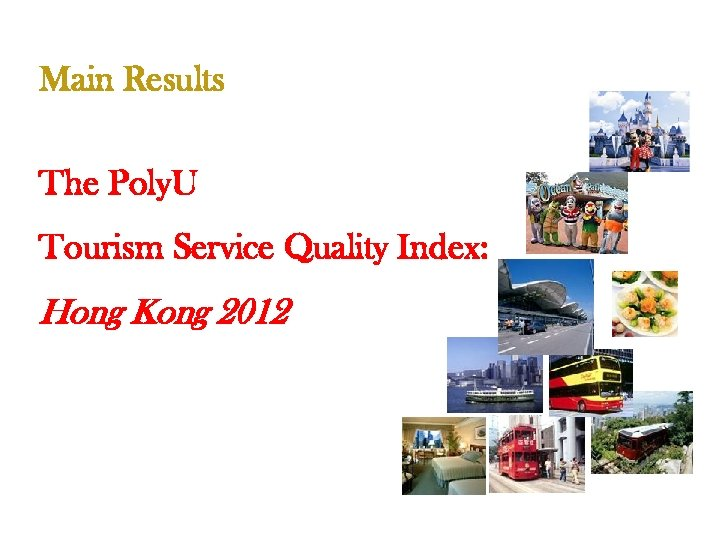 Main Results The Poly. U Tourism Service Quality Index: Hong Kong 2012