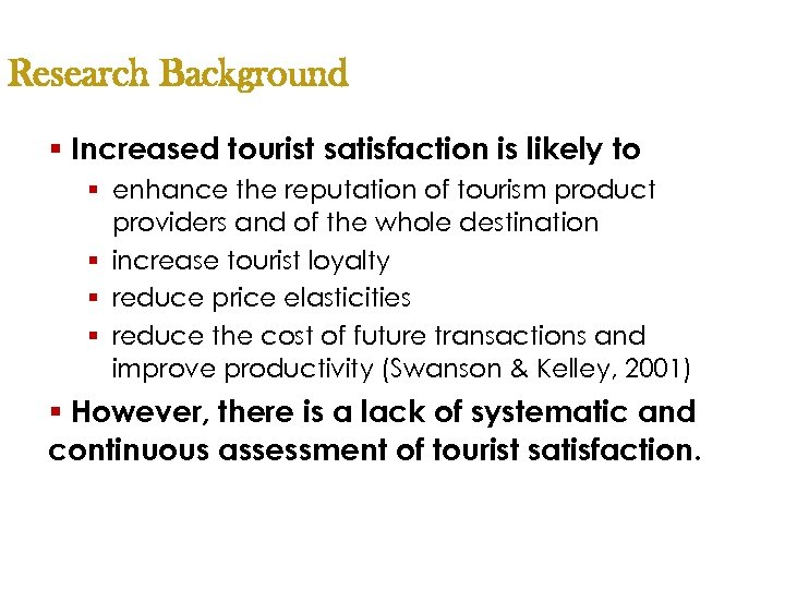 Research Background § Increased tourist satisfaction is likely to § enhance the reputation of