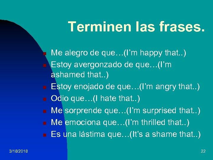 Terminen las frases. n n n n 3/18/2018 Me alegro de que…(I'm happy that.
