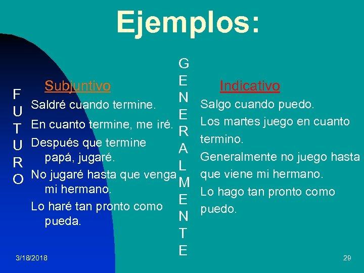 Ejemplos: G E Subjuntivo F N Saldré cuando termine. U E T En cuanto